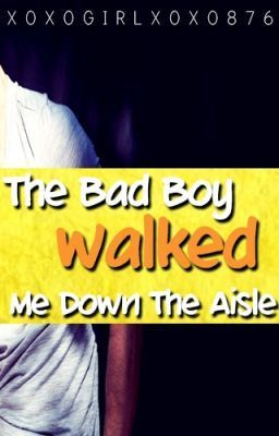 The Bad Boy Walked Me Down The Aisle
