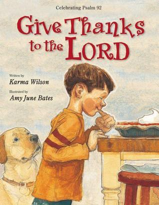 Give Thanks To The Lord Celebrating Psalm 92 By Karma Wilson