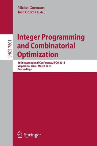 Integer Programming and Combinatorial Optimization: 16th International Conference, Ipco 2013, Valparaiso, Chile, March 18-20, 2013. Proceedings