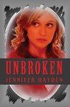 Unbroken by Jennifer  Hayden