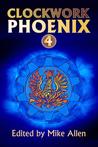 Clockwork Phoenix (Clockwork Phoenix, #4)