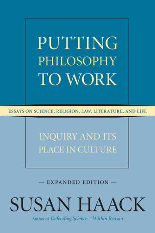 putting philosophy to work inquiry and its place in culture essays  putting philosophy to work inquiry and its place in culture essays on  science religion law literature and life by susan haack thesis statement for a persuasive essay also essay on business what is a thesis of an essay