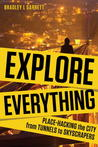 Explore Everything: Place-Hacking The City From Tunnels To Skyscrapers