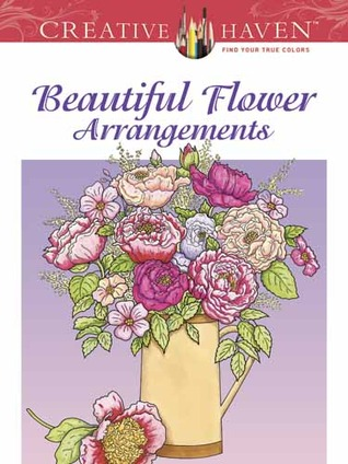 Creative Haven Beautiful Flower Arrangements Coloring Book Other Editions Enlarge Cover 17381562