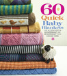 60 Quick Baby Blankets: Cute  Cuddly Knits in 220 Superwash® and 128 Superwash® from Cascade Yarns