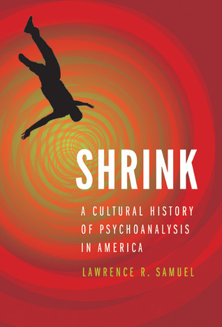 Shrink: A Cultural History of Psychoanalysis in America