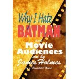Why I Hate Batman and Movie Audiences Not by James Holmes