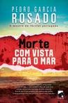 Morte com Vista para o Mar by Pedro Garcia Rosado