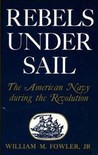 Rebels Under Sail: The American Navy during the Revolution