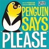 "Penguin Says ""please"" by Michael Dahl"