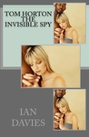 Tom Horton The Invisible Spy by Ian  Davies