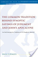 The Common Tradition Behind Synoptic Sayings of Judgment and John's Apocalypse: An Oral Interpretive Tradition of Old Testament Prophetic Material