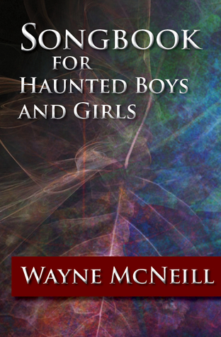 Songbook for Haunted Boys and Girls by Wayne McNeill