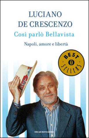 Ebook Così parlò Bellavista. Napoli, amore e libertà by Luciano De Crescenzo DOC!