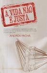 A vida não é justa by Andréa Pachá