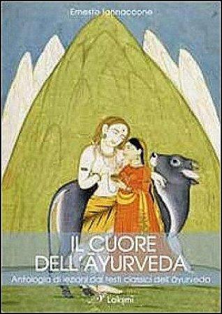 Il cuore dell'Āyurveda. Antologia di lezioni dai testi classi... by Ernesto Iannaccone
