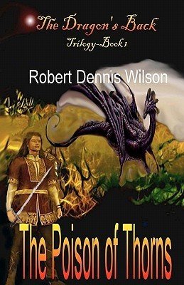 The Poison of Thorns by Robert Dennis Wilson