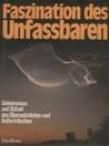 Faszination des Unfassbaren: Geheimnisse und Rätsel des Übernatürlichen und Ausserirdischen
