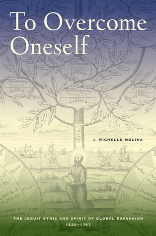 to-overcome-oneself-the-jesuit-ethic-and-spirit-of-global-expansion-1520-1767