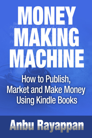 Money Making Machine - The ULTIMATE Guide With PROVEN Ways to Make Money With Kindle Books