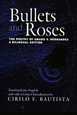 Bullets and Roses: The Poetry of Amado V. Hernandez: A Bilingual Edition