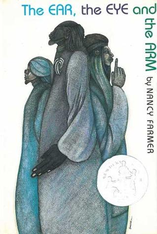 The Ear, the Eye, and the Arm by Nancy Farmer