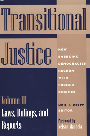 Transitional Justice: How Emerging Democracies Reckon with Former Regimes, Volume III: Laws, Rulings, and Reports