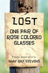 Lost: One Pair of Rose Colored Glasses