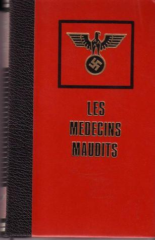 Les Medecins Maudits: Dans Les Camps de Concentration, Des Cobayes Humains--