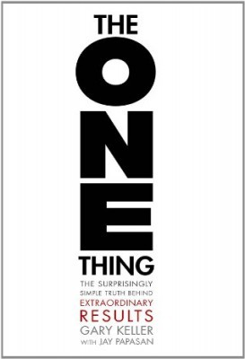 the one thing- the surprisingly simple truth behind extraordinary results- gary keller-jay papasan-marketing, creativity, business books-www.ifiweremarketing.com