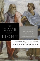 The Cave and the Light; Plato Versus Aristotle, and the Strug... by Arthur Herman