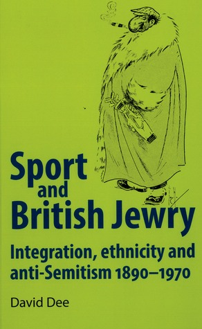 Sport and British Jewry: Integration, ethnicity and anti-Semitism, 1890-1970