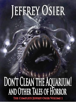 Don't Clean the Aquarium - Volume I in the Complete Works of Jeffrey Osier