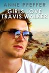 Girls Love Travis Walker by Anne Pfeffer