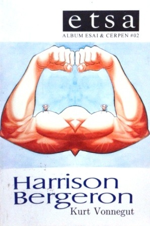 Harrison Bergeron (Etsa, Album Esai & Cerpen, #2)