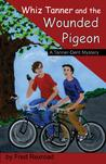 Whiz Tanner and the Wounded Pigeon (Tanner-Dent Mysteries, #6)
