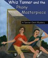 Whiz Tanner and the Phony Masterpiece (Tanner-Dent Mysteries, #1)