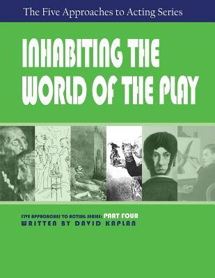 Five Approaches to Acting Series, Part Four: Inhabiting the World of the Play