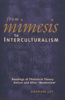 From Mimesis To Interculturalism: Readings of Theatrical Theory Before and After 'Modernism'