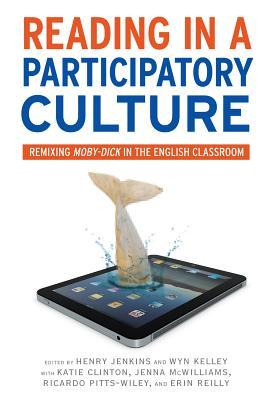 Reading in a Participatory Culture: Remixing Moby-Dick in the English Classroom
