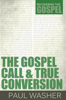 The Gospel Call and True Conversion (Recovering the Gospel)