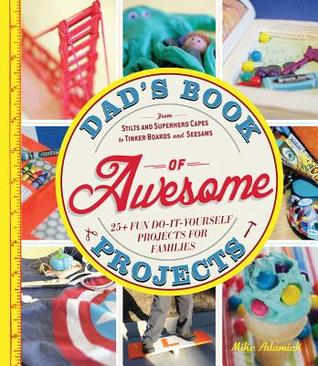 Dad 39 s book of awesome projects from stilts and super hero for Awesome do it yourself projects