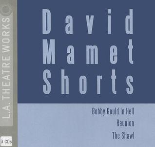 David Mamet Shorts: Bobby Gould in Hell/Reunion/The Shawl