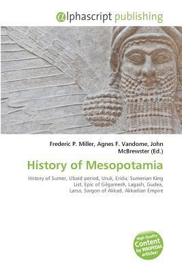 History of Mesopotamia: History of Sumer, Ubaid period, Uruk, Eridu, Sumerian King List, Epic of Gilgamesh, Lagash, Gudea, Larsa, Sargon of Akkad, Akkadian Empire, Third Dynasty of Ur