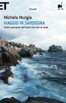Viaggio in Sardegna: Undici percorsi nell'isola che non si vede