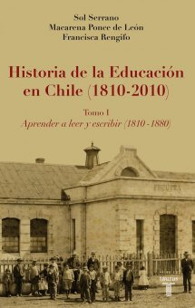 Historia de la Educación en Chile (1810-2010), Tomo I: Aprender a leer y escribir