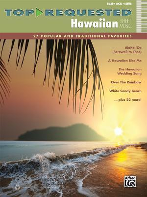 Top-Requested Hawaiian Sheet Music: 27 Popular and Traditional Favorites (Piano/Vocal/Guitar)