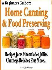A Beginners Guide to Home Canning & Food Preserving: Recipes, Jams, Marmalades, Jellies, Chutneys, Relishes Plus More...