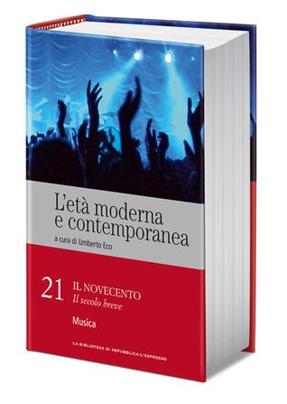 L'età moderna e contemporanea: Il Novecento - Il secolo breve: Musica - vol. 21