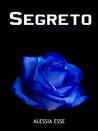 Segreto by Alessia Esse